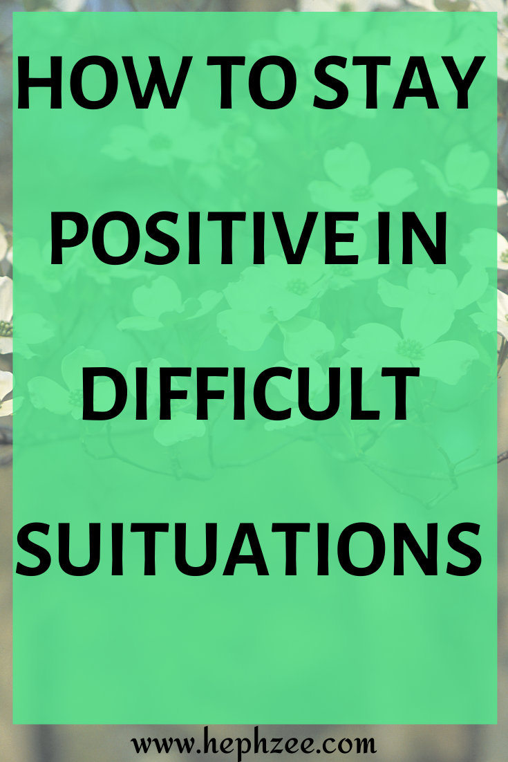 staying positive in difficult suituations